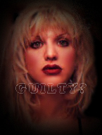Is Courtney Love GUILTY? voice your opinion here!